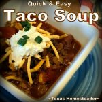 Taco soup is a quick meal for 'those days'. We love hot soups during the cold winter months. Comfort food at its finest! Come see our favorite hot & hearty soup recipes. #TexasHomesteader