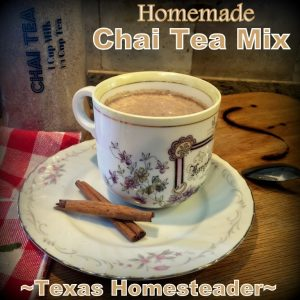 Homemade chai tea mix. Texas Homesteader's Top 10 posts of 2019 #TexasHomesteader