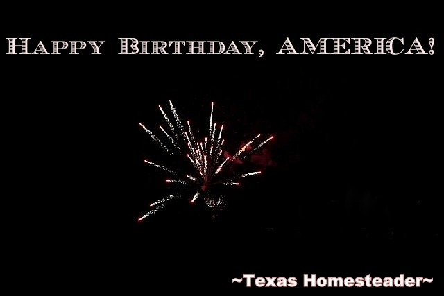 Happy Birthday, America! #TexasHomesteader
