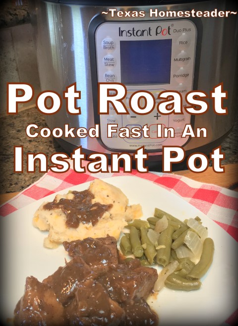 I use my 6-quart Instant Pot electric programmable pressure cooker to easily make the ultimate comfort food. Moist, tender pot roast. #TexasHomesteader