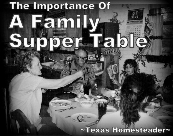 Do you know the importance of a family supper table? When family shares a meal together many benefits are realized. See what the studies say #TexasHomesteader