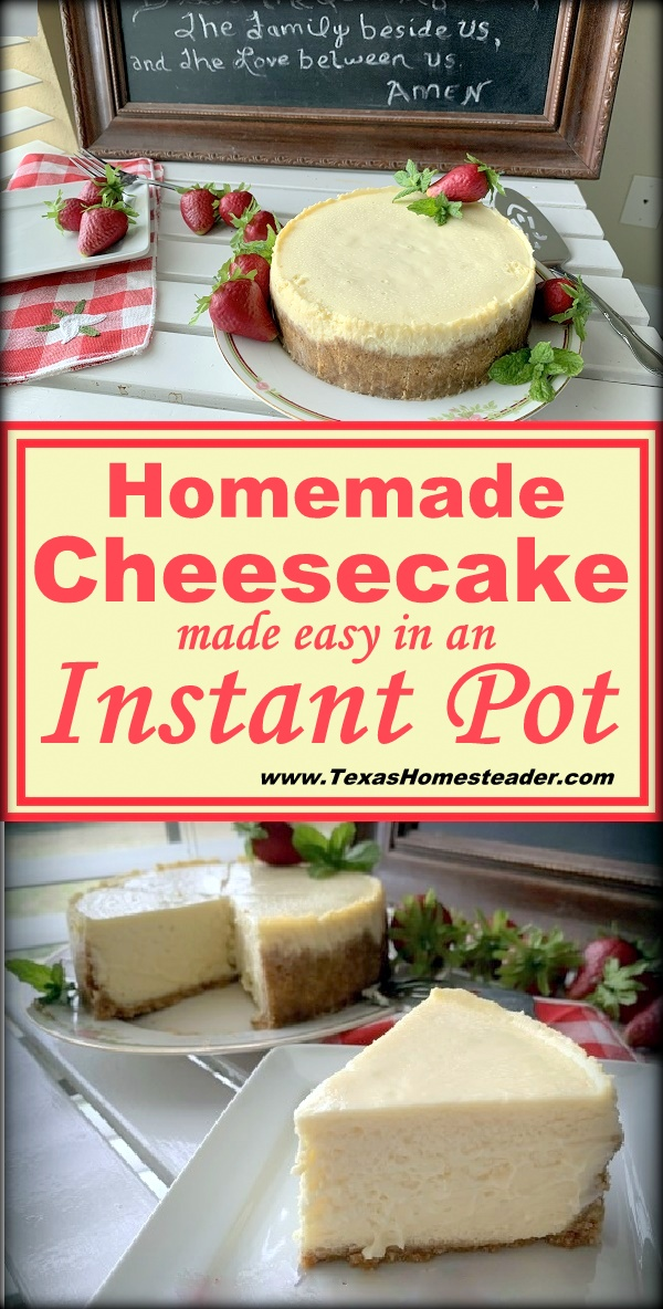 Homemade cheesecake made easy in an Instant Pot. #TexasHomesteader