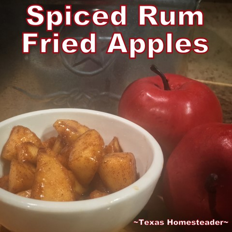 I made a simple dessert of fried apples, with a twist. I added a little spiced rum for extra flavor & moisture. #TexasHomesteader