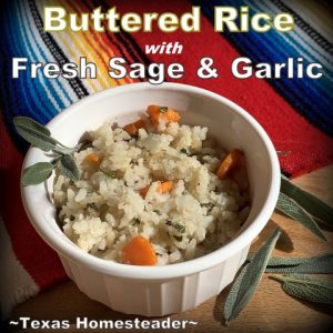 Buttered Rice with Fresh Sage & Garlic. I'm sharing different rice flavors that I can whip up fast to go with any meal. Cilantro/Lime, Rosemary, Fresh Garlic/Sage and more. #TexasHomesteader