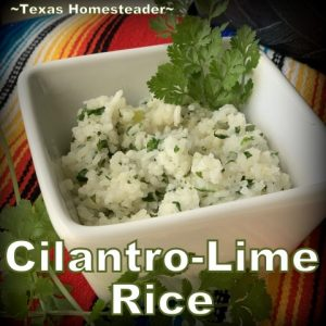 Cilantro-Lime Rice. I'm sharing different rice flavors that I can whip up fast to go with any meal. Cilantro/Lime, Rosemary, Fresh Garlic/Sage and more. #TexasHomesteader