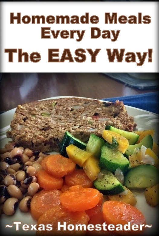 Serving homemade meals every day doesn't have to be hard or time consuming. There are lots of easy shortcuts. Come see! #TexasHomesteader
