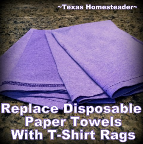 Replace paper towels with t-shirt rags. I'm working on eliminating single use waste in my kitchen. It's remarkably easy to do, and it can save money too. What's not to love? #TexasHomesteader