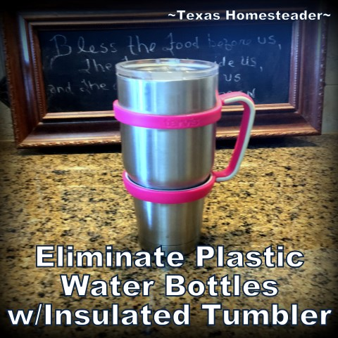 Insulated tumbler filled with ice and filtered water eliminate disposable water bottles. I'm working on eliminating single use waste with these simple zero-waste kitchen swaps. It's remarkably easy to do & can save money too. #TexasHomesteader