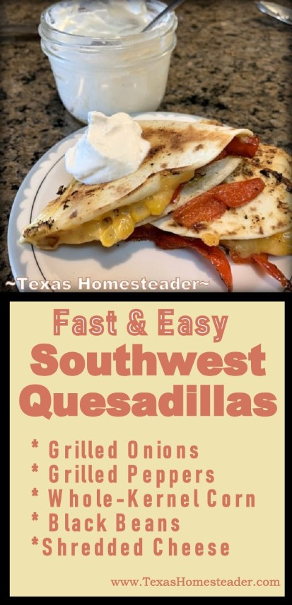 A quick yet company-worthy meal is Southwest Quesadillas. Freshly grilled veggies, corn & black beans with cheese tucked into a flour tortilla. #TexasHomesteader