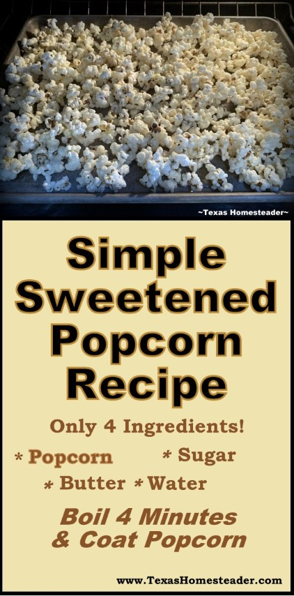 Simple sweetened popcorn recipe - coat popcorn with syrup made from sugar, butter and water - Easy recipe! #TexasHomesteader