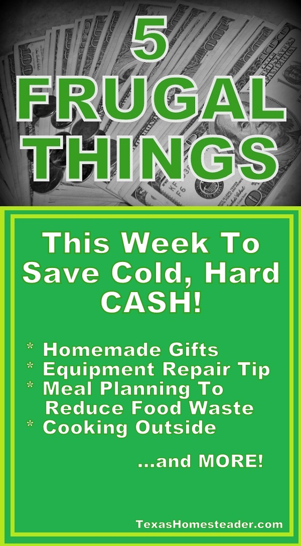 5 Frugal Things this week to save money - eliminating food waste, homemade gift, saving money on equipment repair and MORE! #TexasHomesteader